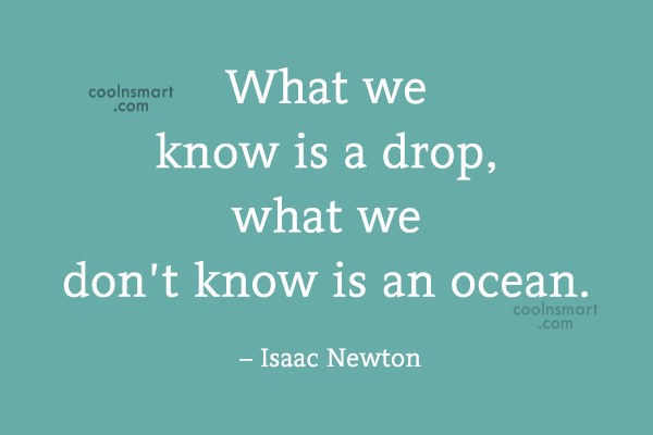 Quote: What we know is a drop, what...