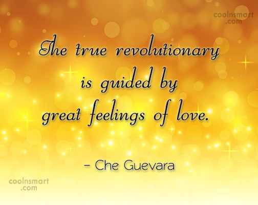 Quote: The true revolutionary is guided by great...