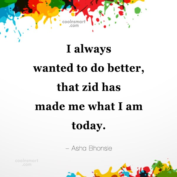 Quote: I always wanted to do better, that...