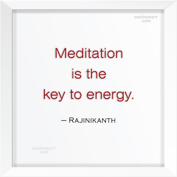 Meditation Quote: Meditation is the key to energy. –...