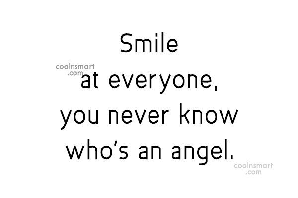Smile Quote: Smile at everyone, you never know who's...