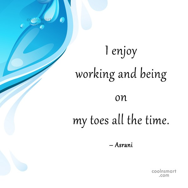 Quote: I enjoy working and being on my...
