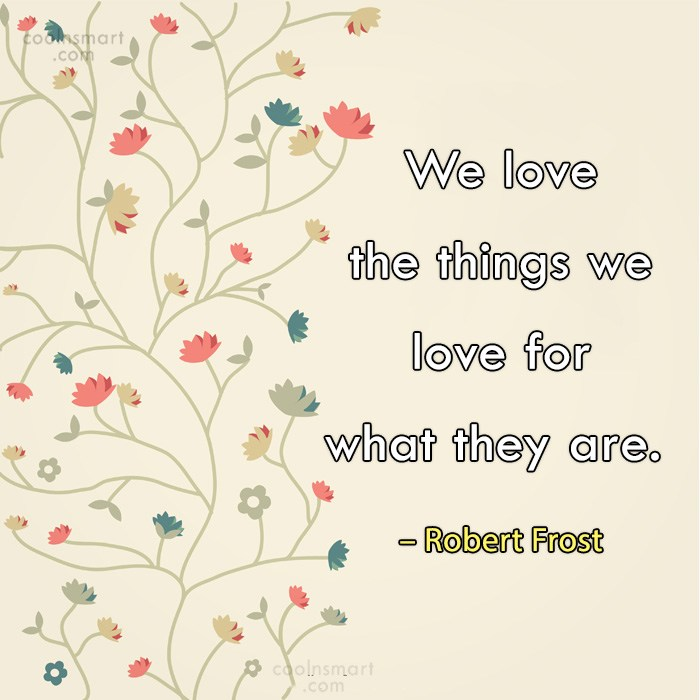 Quote: We love the things we love for...