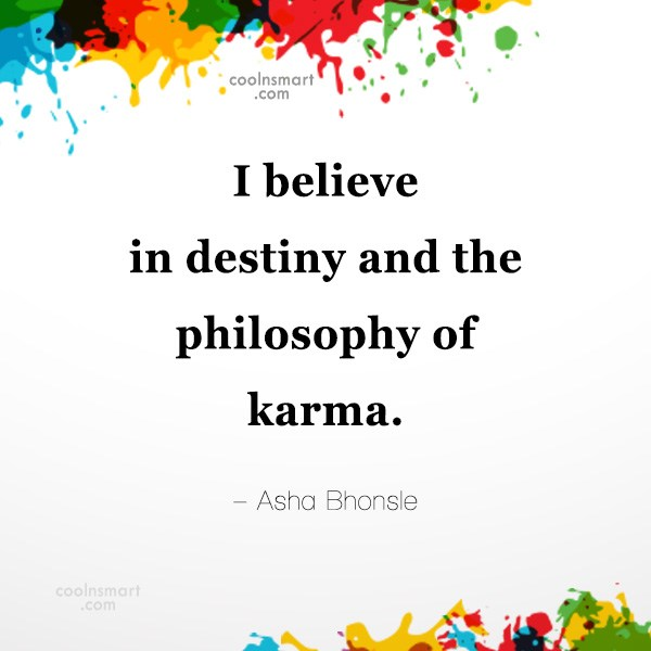 Quote: I believe in destiny and the philosophy...