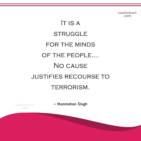 Terrorism Quote: It is a struggle for the minds...