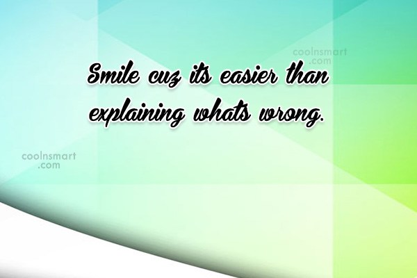 Smile Quote: Smile cuz its easier than explaining whats...
