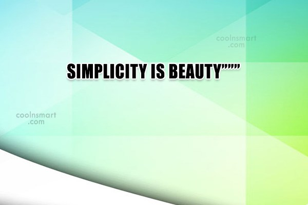 """Quote: SIMPLICITY IS BEAUTY"""""""""""""""