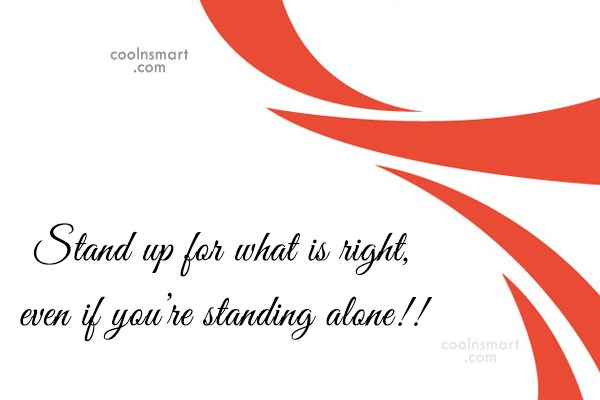 Quote: Stand up for what is right, even...