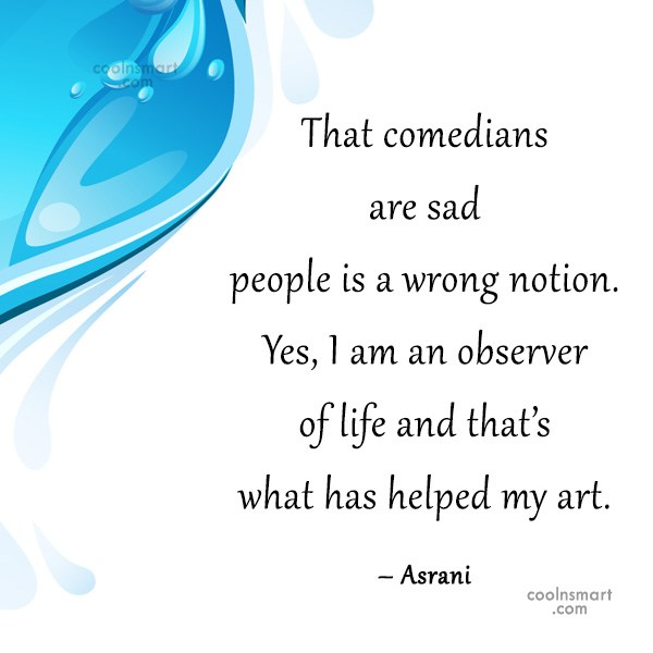 Quote: That comedians are sad people is a...