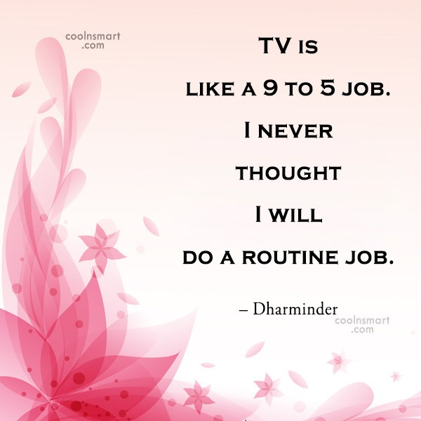 Quote: TV is like a 9 to 5...