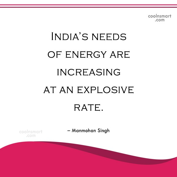 India Quote: India's needs of energy are increasing at...