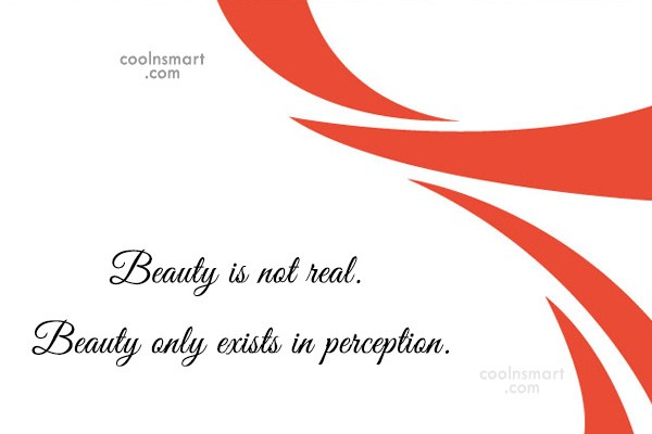 Quote: Beauty is not real. Beauty only exists...