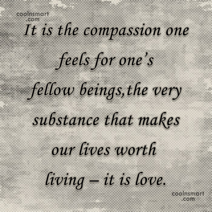 Compassion Quote: It is the compassion one feels for...
