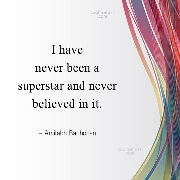 Quote: I have never been a superstar and...