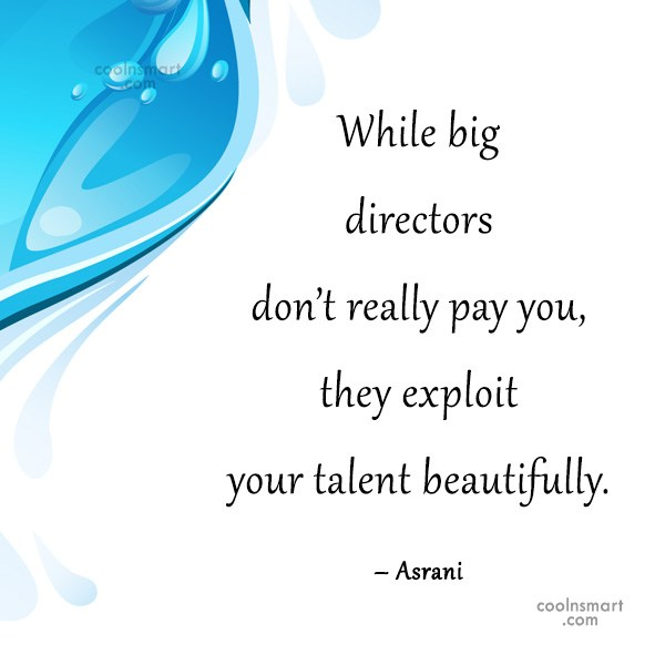 Quote: While big directors don't really pay you,...