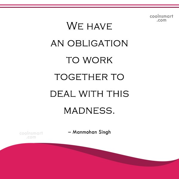 Miscellaneous Quote: We have an obligation to work together...