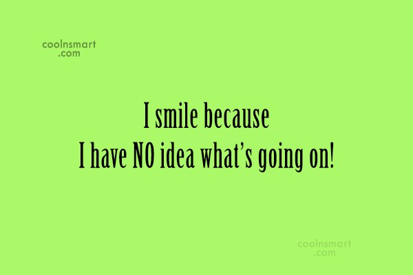 Quote: I smile because I have NO idea...
