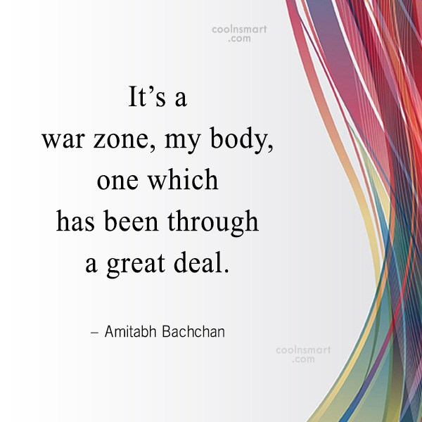Quote: It's a war zone, my body, one...