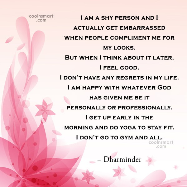 Quote: I am a shy person and I...