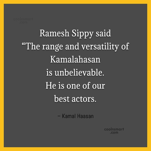 """Miscellaneous Quote: Ramesh Sippy said """"The range and versatility..."""