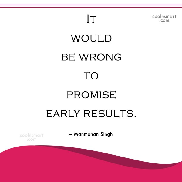 Miscellaneous Quote: It would be wrong to promise early...