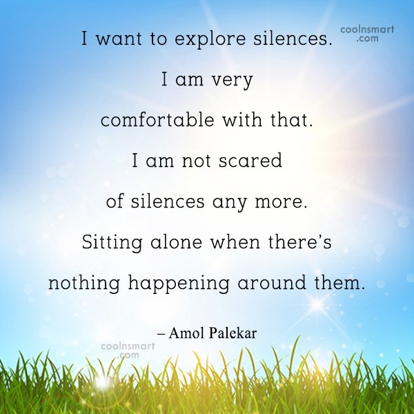 Quote: I want to explore silences. I am...