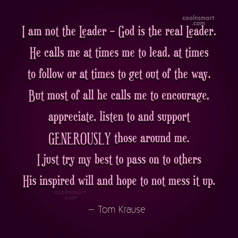 Quote: I am not the Leader – God...