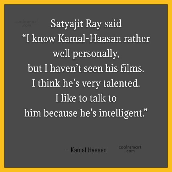 "Miscellaneous Quote: Satyajit Ray said ""I know Kamal-Haasan rather..."