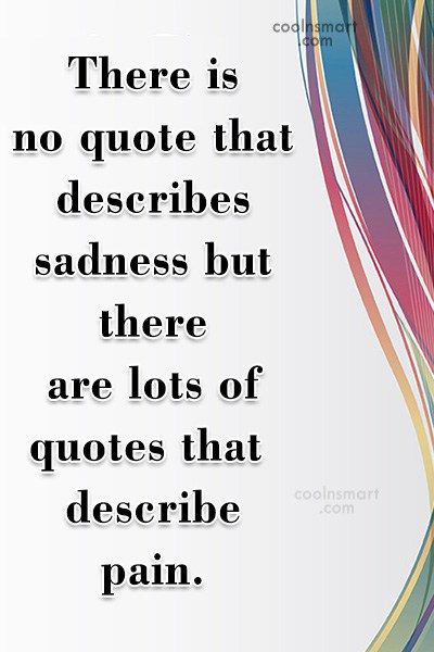 Quote: There is no quote that describes sadness...