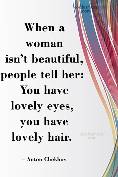 Quote: When a woman isn't beautiful, people tell...