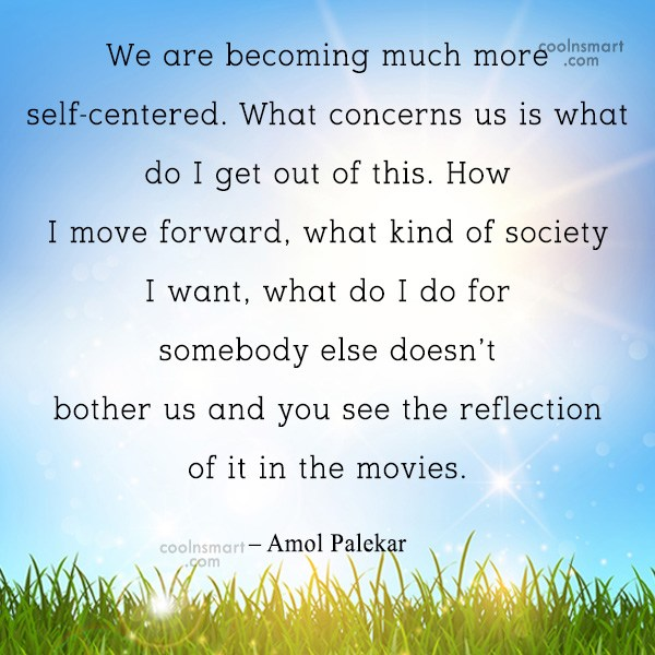 Quote: We are becoming much more self-centered. What...