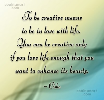 Quote: To be creative means to be in...