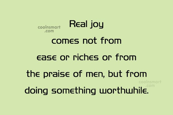 Quote: Real joy comes not from ease or...