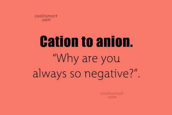 """Quote: Cation to anion. """"Why are you always..."""