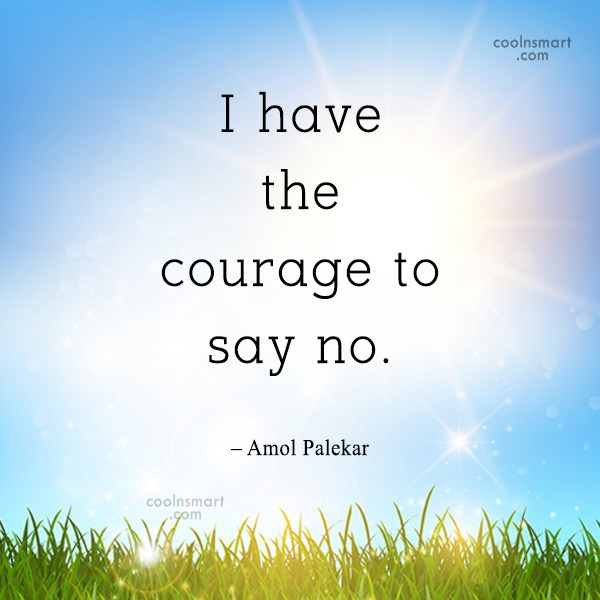 Quote: I have the courage to say no....
