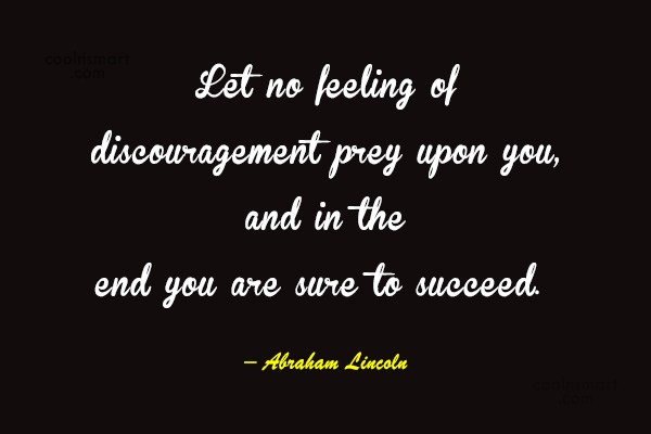 Images Quote: Let no feeling of discouragement prey upon...