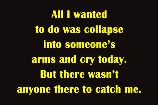 Quote: All I wanted to do was collapse...