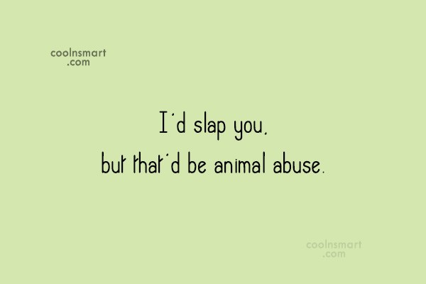 Images Quote: I'd slap you, but that'd be animal...