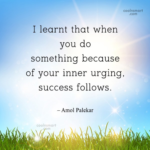 Quote: I learnt that when you do something...