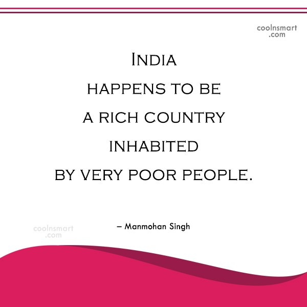 india is a rich country yet inhabited by poor people Rich counties are rich because they have a lot of rich people living there poor countries are poor because they have a lot of poor people living there share to:.