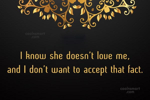 Sad Quote: I know she doesn't love me, and...