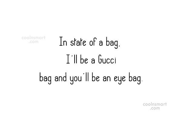 Images Quote: In state of a bag, I'll be...