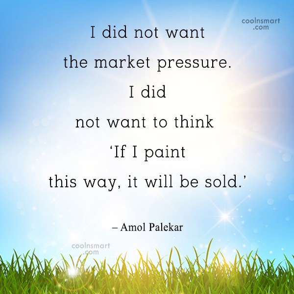 Quote: I did not want the market pressure....