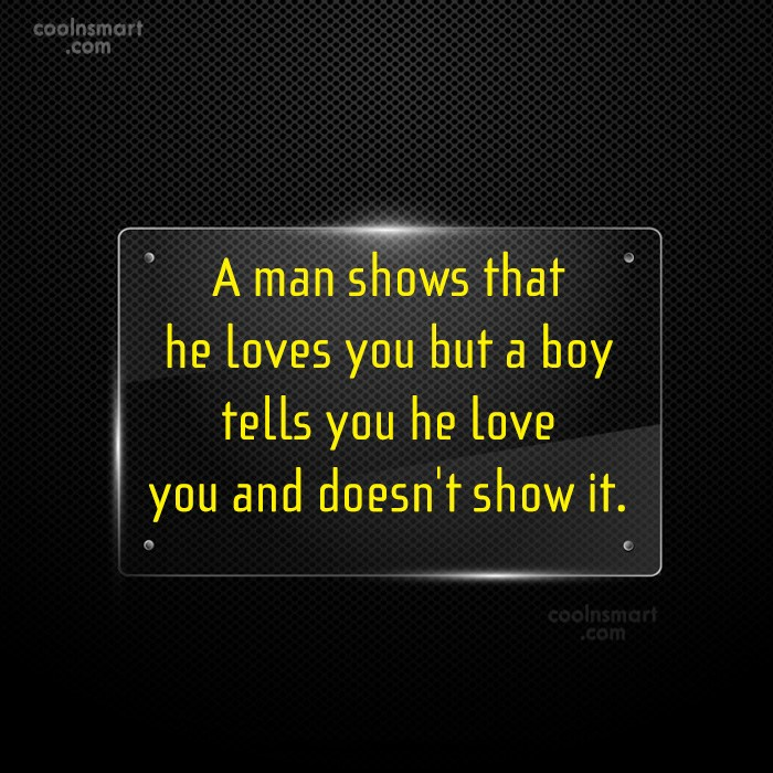 Quote: A man shows that he loves you...