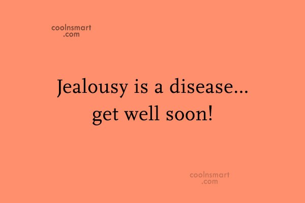 Insult Quote: Jealousy is a disease…get well soon!
