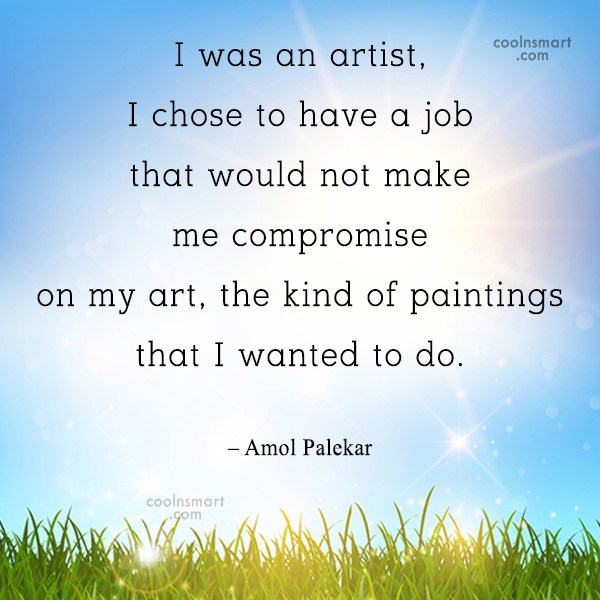 Quote: I was an artist, I chose to...