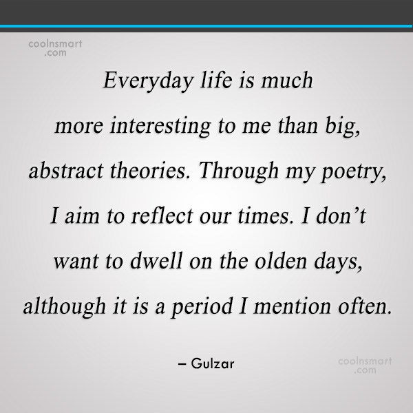 Miscellaneous Quote: Everyday life is much more interesting to...