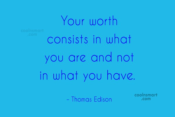 Images Quote: Your worth consists in what you are...