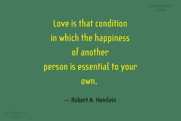 Quote: Love is that condition in which the...
