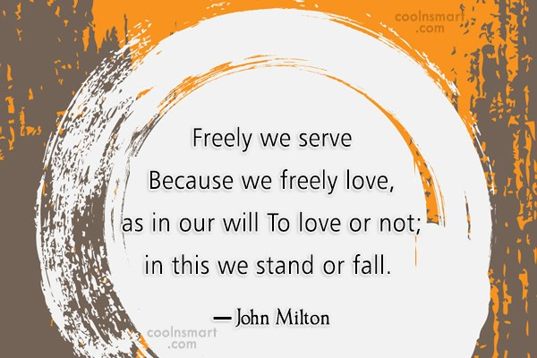 Quote: Freely we serve Because we freely love,...